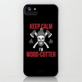 Keep Calm i'm Wood Cutter Lumberjack iPhone Case