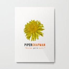 Piper chapman | Bitches got to learn | OITNB Metal Print