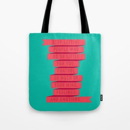 Stop Letting People Who Do So Little For You Control So Much Tote Bag
