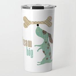 Dream Big Dog with Bone Travel Mug
