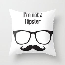 I'm not a HIPSTER Throw Pillow