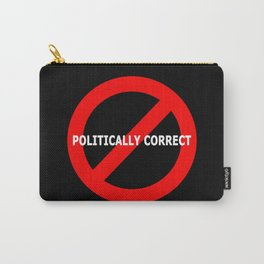 NOT POLITICALLY CORRECT Carry-All Pouch