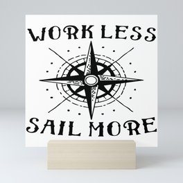 Work less Sail more sailboat sailing ship gift Mini Art Print