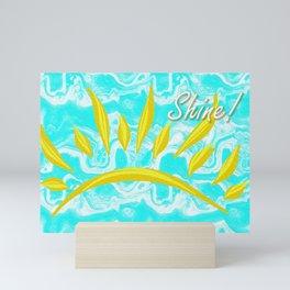 Don't Just Glow - SHINE! Mini Art Print