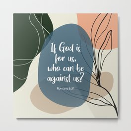 If God is for us, who can be against us? Romans 8:31 Metal Print