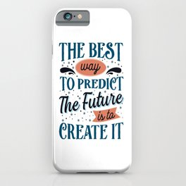 The best way to predict the future, a Abraham Lincoln quote iPhone Case