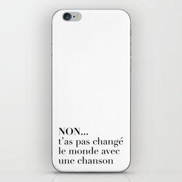 NON... t'as pas changé le monde avec une chanson iPhone Skin