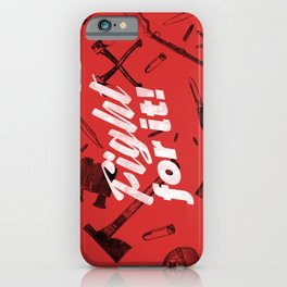 Fight For It iPhone Case
