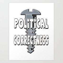 Screw Political Correctness Art Print