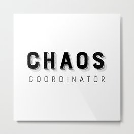 Chaos Coordinator Metal Print