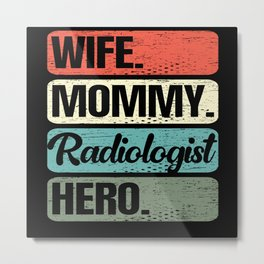 Wife Mom Radiologist Hero Mothers Day Motherhood Metal Print