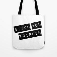 Bitch You Trippin' Tote Bag