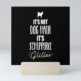 It's not dog hair, it's Schipperke glitter Mini Art Print