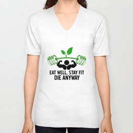Eat Well, Stay Fit, Die Anyway Unisex V-Neck
