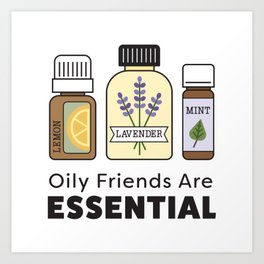 Oily Friends Are Essential Icons Art Print