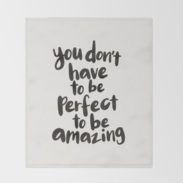 You Don't Have To Be Perfect To Be Amazing motivational typography in black and white home wall deco Throw Blanket