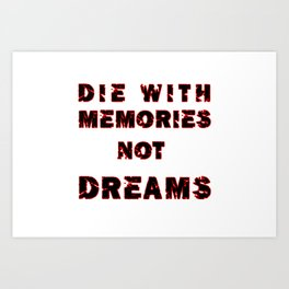 DIE WITH MEMORIES NOT DREAMS Art Print