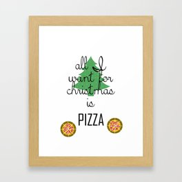 All I want for Christmas is PIZZA Framed Art Print