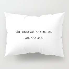 She Believed She Could Pillow Sham