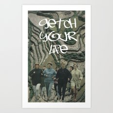 GETCH YOUR LIFE Art Print