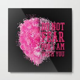 Do Not Fear For I Am With You Pink Lion Metal Print