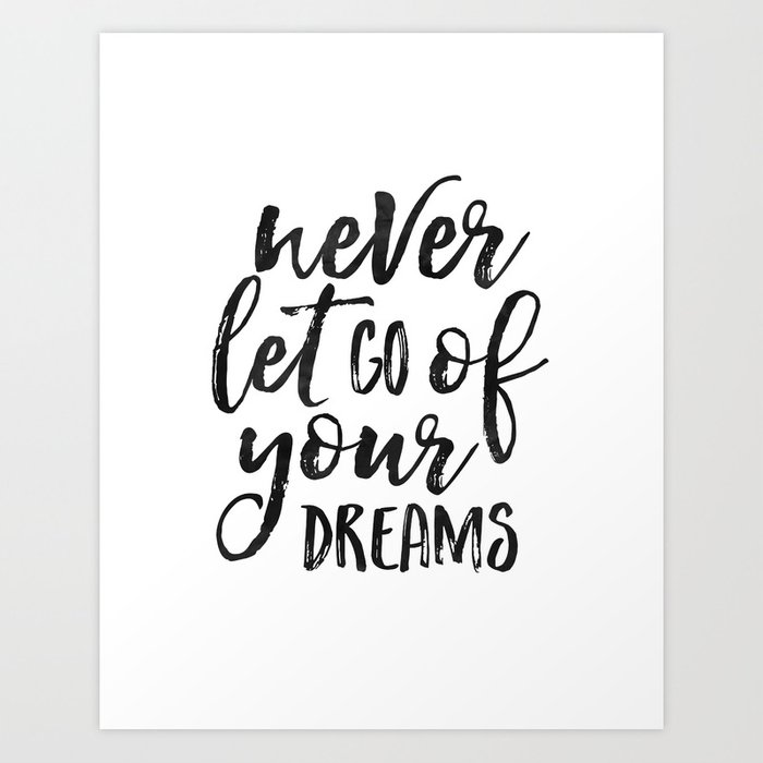 MOTIVATIONAL QUOTE, Never Let Go Of Your Dreams,Dream Big Little One,Never  Give Up Quote,Inspiration Art Print by aleksmorin