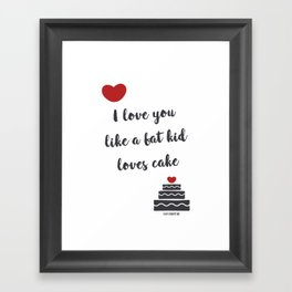 I love you like a fat kid loves cake Framed Art Print