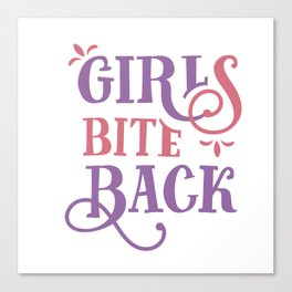 Girls bite back. Funny Quote. Canvas Print