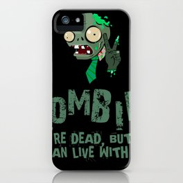 Zombies they're dead, but they can live with it iPhone Case