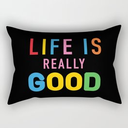 Life Is Really Good Rectangular Pillow