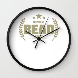 Hopeless Bead Addict Funny Addiction Wall Clock