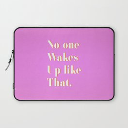 No one wakes up like that Laptop Sleeve