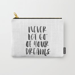 Inspirational Quote Never Let Go Of Your Dreams Printable Quote Print Typography Print Quote Carry-All Pouch