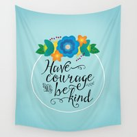 courage Wall Tapestries featuring Have Courage and Be Kind by Noonday Design