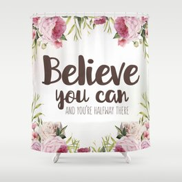 Believe you can and you're halfway there Inspirational Quote Shower Curtain