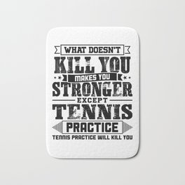 What Doesn't Kill Makes You Stronger Except Tennis Practice Player Coach Gift Bath Mat