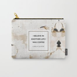 I believe in another life I was coffee -Lorelai Gilmore Carry-All Pouch