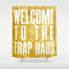Welcome To The Trap Haus Shower Curtain