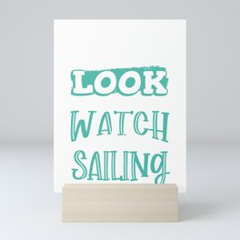Sailor Gift Never Look at the Watch While Sailing Mini Art Print