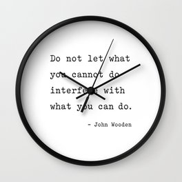 Do not let what you cannot do interfere with what you can. Wall Clock