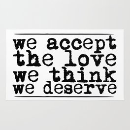 We accept the love we think we deserve. Rug