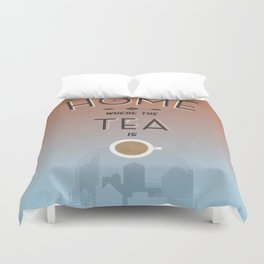 Home Is Where The Tea Is... Duvet Cover