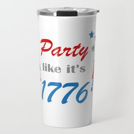 Party Like It's 1776. Fourth Of July Shirt American Shirt. Memorial Day Travel Mug