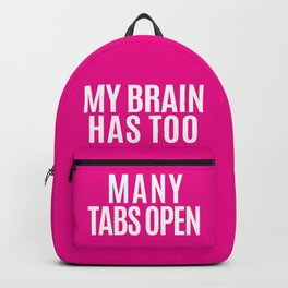 My Brain Has Too Many Tabs Open (Pink) Backpack