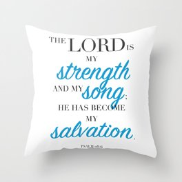 Psalm 118:14. The LORD is my strength and my song. Throw Pillow