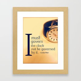 I must govern the clock not to be governed by it - Golda Meir Framed Art Print