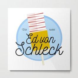 Was kostet Ed von Schleck? Metal Print