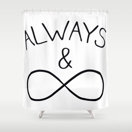 ALWAYS AND  FOREVER Shower Curtain