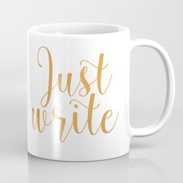 Just write. - Gold Coffee Mug