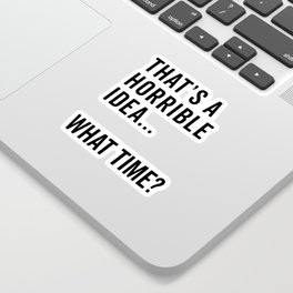 That's A Horrible Idea Funny Quote Sticker